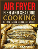 Air Fryer Fish and Seafood Cooking