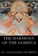 The Harmony Of The Gospels (Annotated Edition)
