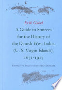 A Guide to Sources for the History of the Danish West Indies (U.S. Virgin Islands), 1671-1917