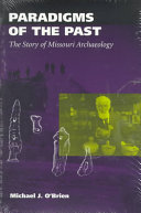 Paradigms of the Past: The Story of Missouri Archaeology