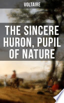 The Sincere Huron  Pupil of Nature