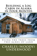 Pdf Building a Log Cabin in Alaska in Four Months