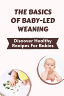 The Basics Of Baby Led Weaning Book