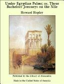 Under Egyptian Palms; or, Three Bachelors' Journeys On the Nile [Pdf/ePub] eBook