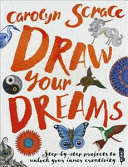 Draw Your Dreams: Step-By-Step Projects