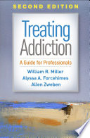 """""""Treating Addiction, Second Edition: A Guide for Professionals"""" by William R. Miller, Alyssa A. Forcehimes, Allen Zweben"""