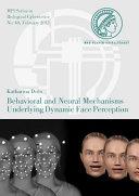Behavioral and Neural Mechanisms Underlying Dynamic Face Perception