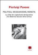 Politica, messianismo, moneta. La sfida del capitalismo democratico alla dottrina sociale della Chiesa