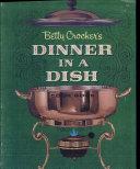 Betty Crocker s DINNER IN A DISH COOK BOOK