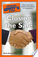 The Complete Idiot s Guide to Closing the Sale