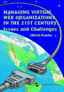 Managing Virtual Web Organizations in the 21st Century  Issues and Challenges