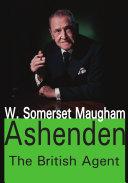 Ashenden Or: The British Agent