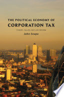 The Political Economy of Corporation Tax  : Theory, Values and Law Reform