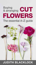 Buying and Arranging Cut Flowers - the Essential A-Z Guide