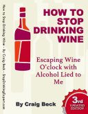 How to Stop Drinking Wine: Escaping Wine O'clock With Alcohol Lied to Me