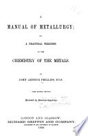A Manual of Metallurgy  Or  A Practical Treatise on the Chemistry of Metals Book