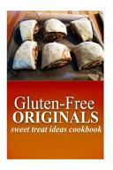 Gluten Free Originals   Sweet Treat Ideas Cookbook