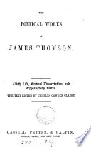 The poetical works of James Thomson. With life, critical diss., and explanatory notes. The text ed. by C.C. Clarke