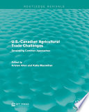 U S  Canadian Agricultural Trade Challenges Book PDF