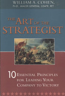 The art of the strategist: 10 essential principles for leading your company to victory