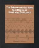 The Telecommunications Fact Book and Illustrated Dictionary