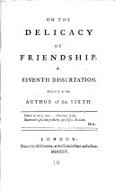 On the Delicacy of Friendship. A Seventh Dissertation. Address'd to the Author of the Sixth