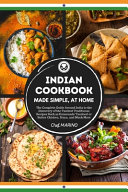 INDIAN COOKBOOK Made Simple  at Home The Complete Guide Around India to the Discovery of the Tastiest Traditional Recipes Such as Homemade Tandoori Or Butter Chicken  Naan  and Much More