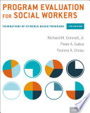 """""""Program Evaluation for Social Workers: Foundations of Evidence-Based Programs"""" by Richard M. Grinnell, Peter A. Gabor, Yvonne A. Unrau"""