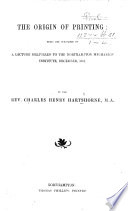 The Origin of Printing: ... a Lecture, Etc