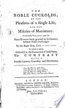 The Noble Cuckolds; Or, the Pleasures of a Single Life, and the Miseries of Matrimony ... By the Right Hon. Lord ---. To which is Added ... The Contrast. Being a Parallel Between Courtship and Matrimony