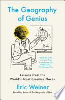 """""""The Geography of Genius: Lessons from the World's Most Creative Places"""" by Eric Weiner"""