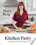 """Kitchen Party: Effortless Recipes for Every Occasion"" by Mary Berg"