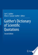 """""""Gaither's Dictionary of Scientific Quotations: A Collection of Approximately 27,000 Quotations Pertaining to Archaeology, Architecture, Astronomy, Biology, Botany, Chemistry, Cosmology, Darwinism, Engineering, Geology, Mathematics, Medicine, Nature, Nursing, Paleontology, Philosophy, Physics, Probability, Science, Statistics, Technology, Theory, Universe, and Zoology"""" by Carl C. Gaither, Alma E. Cavazos-Gaither"""