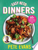 """""""Easy Keto Dinners: 60+ simple keto meals for any night of the week"""" by Pete Evans"""