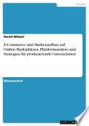 E-Commerce und Markenaufbau auf Online-Marktplätzen. Plattformanalyse und Strategien für produzierende Unternehmen