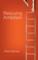 Rescuing Ambition Foreword By C J Mahaney  Book PDF