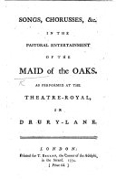 """Songs, Chorusses ... in the pastoral entertainment of """"The Maid of the Oaks."""""""