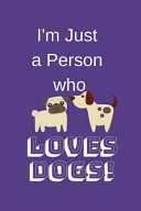 I'm Just a Person Who Loves Dogs!