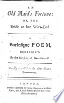 An Old Maid's Fortune: or, the Bride at her wits-end. A burlesque poem, occasion'd by the reading of Hans Carvell [by Matthew Prior]. Humbly inscrib'd to the three sisters F...........ns. [The epistle dedicatory signed: T. R., i.e. Thomas Ruffe.]