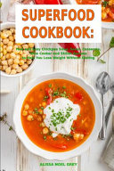 Superfood Cookbook  Fast and Easy Chickpea Soup  Salad  Casserole  Slow Cooker and Skillet Recipes to Help You Lose Weight Without Dieting Book