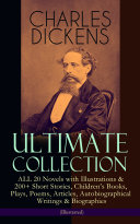 CHARLES DICKENS Ultimate Collection     ALL 20 Novels with Illustrations   200  Short Stories  Children s Books  Plays  Poems  Articles  Autobiographical Writings   Biographies  Illustrated