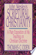 John Wesley's Scriptural Christianity  : A Plain Exposition of His Teaching on Christian Doctrine , Volume 1