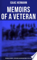 Memoirs of a Veteran  Personal Incidents  Experiences and Observations of Civil War