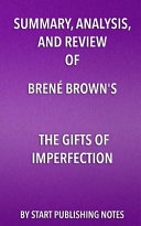 Summary, Analysis, and Review of Brené Brown's the Gifts of Imperfection: Let Go of Who You Think You're Supposed to Be and Embrace Who You Are