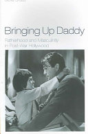 Bringing Up Daddy: Fatherhood and Masculinity in Postwar Hollywood