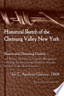 Historical Sketch Of The Chemung Valley New York Elmira And Chemung County And Broome Herkimer Livingston Montgomery Onondaga Ontario Otsego Schoharie Schuyler Steuben Tioga Ulster Counties PDF