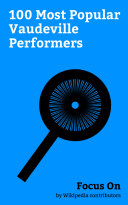Focus On  100 Most Popular Vaudeville Performers