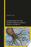 Conceptions of the Watery World in Greco Roman Antiquity
