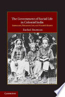 The Government of Social Life in Colonial India  : Liberalism, Religious Law, and Women's Rights