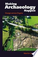 Making Archaeology Happen  : Design versus Dogma
